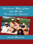 Husbands May Come And Go But Friends Are Forever – Judith Marshall