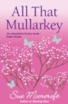 All That Mullarkey – Sue Moorcroft