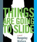 Things Are Going to Slide – Rangeley Wallace